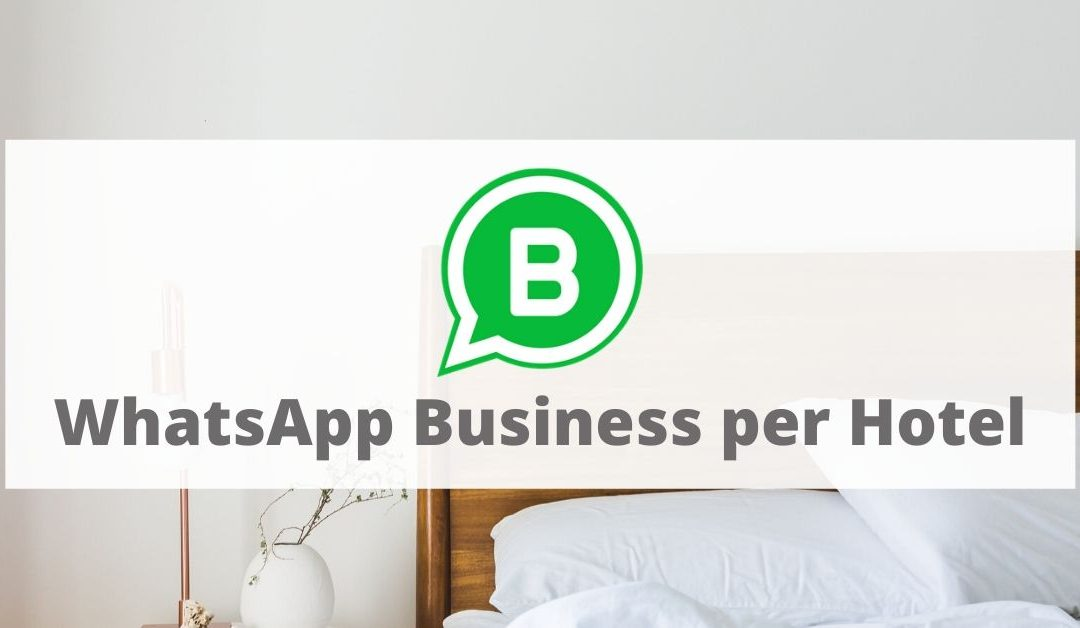 WhatsApp Business per Hotel: la guida completa alle funzionalità per intercettare nuovi ospiti