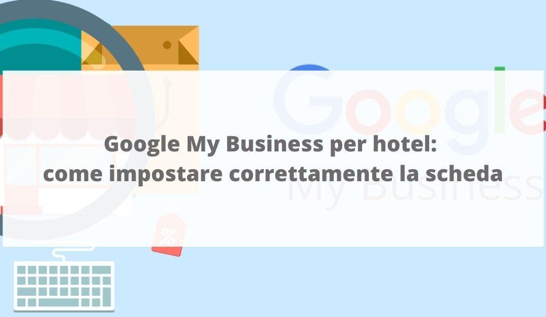 Google My Business per hotel: come impostare correttamente la scheda