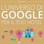 Google per gli Hotel: gli strumenti per aiutare il tuo Hotel a emergere nei risultati di ricerca e raggiungere i tuoi ospiti potenziali