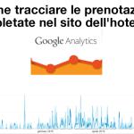Come tracciare le prenotazioni completate nel sito dell'hotel con Google Analytics