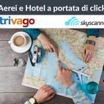 Skyscanner e Trivago: Aerei e Hotel a portata di click