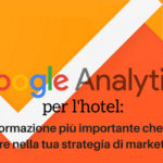 Google Analytics per l'hotel: l'informazione più importante che devi considerare nella tua strategia di marketing online