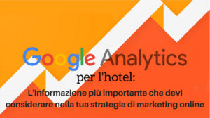 Google Analytics per l'hotel_ l'informazione più importante che devi considerare nella tua strategia di marketing online