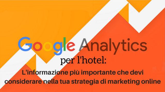 Google Analytics per l'hotel_ l'informazione più importante che devi considerare nella tua strategia di marketing online